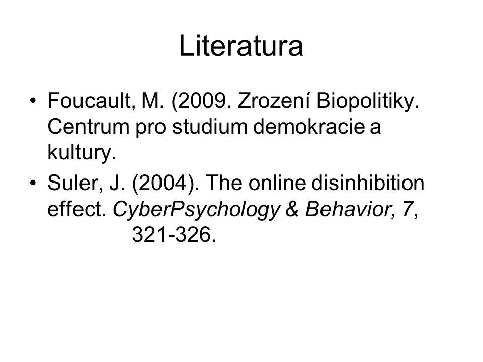Literatura Foucault, M. (2009. Zrození Biopolitiky. Centrum pro studium demokracie a kultury. Suler, J. (2004). The online disinhibition effect. Cyber