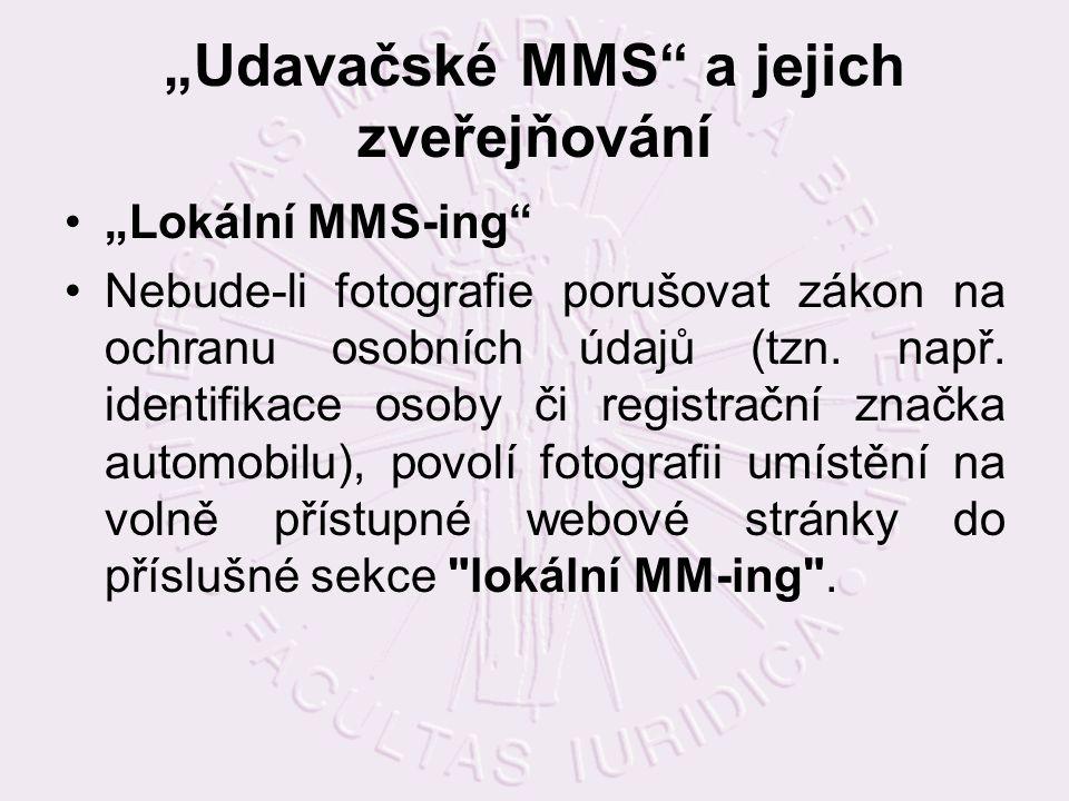 """""""Udavačské MMS a jejich zveřejňování """"Lokální MMS-ing Nebude-li fotografie porušovat zákon na ochranu osobních údajů (tzn."""
