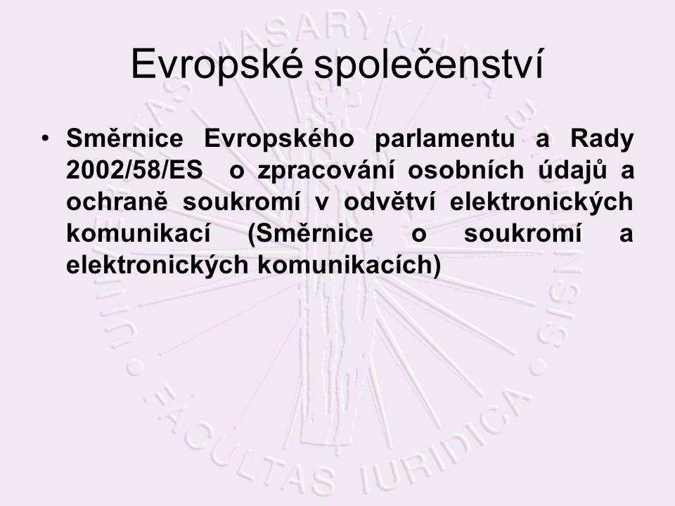 Evropské společenství Směrnice Evropského parlamentu a Rady 2002/58/ES o zpracování osobních údajů a ochraně soukromí v odvětví elektronických komunikací (Směrnice o soukromí a elektronických komunikacích)