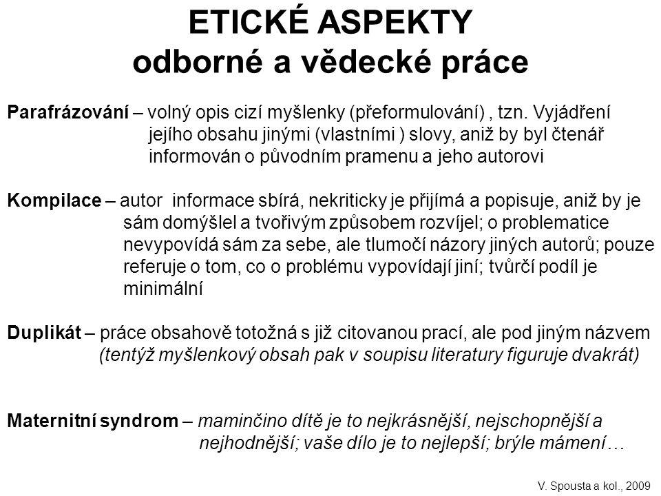 ETICKÉ ASPEKTY odborné a vědecké práce Parafrázování – volný opis cizí myšlenky (přeformulování), tzn.