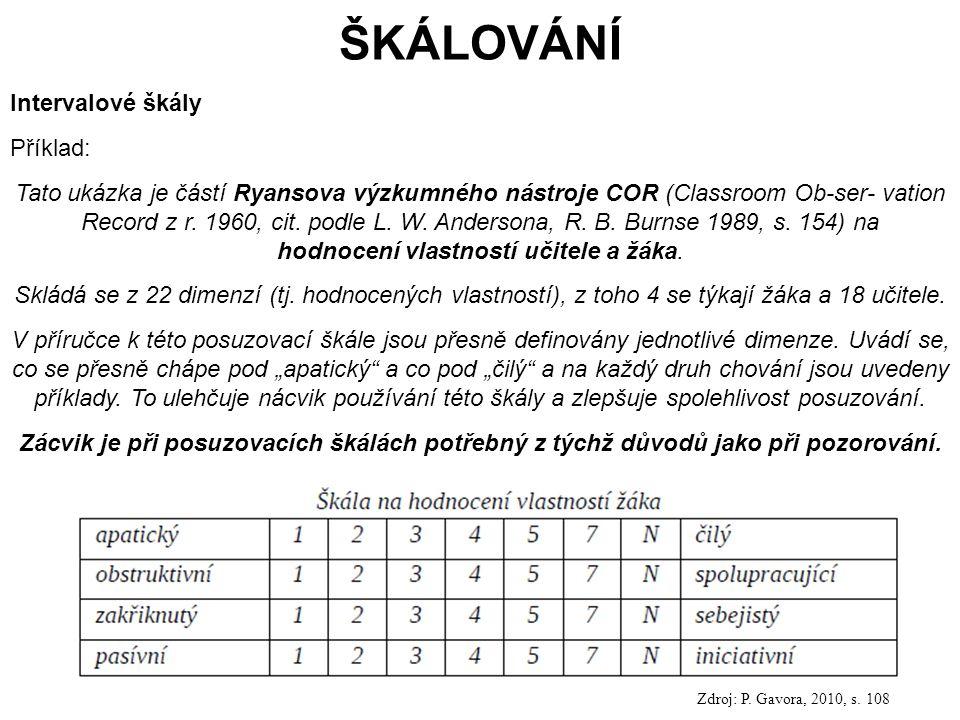122 ŠKÁLOVÁNÍ Intervalové škály Příklad: Tato ukázka je částí Ryansova výzkumného nástroje COR (Classroom Ob-ser- vation Record z r.