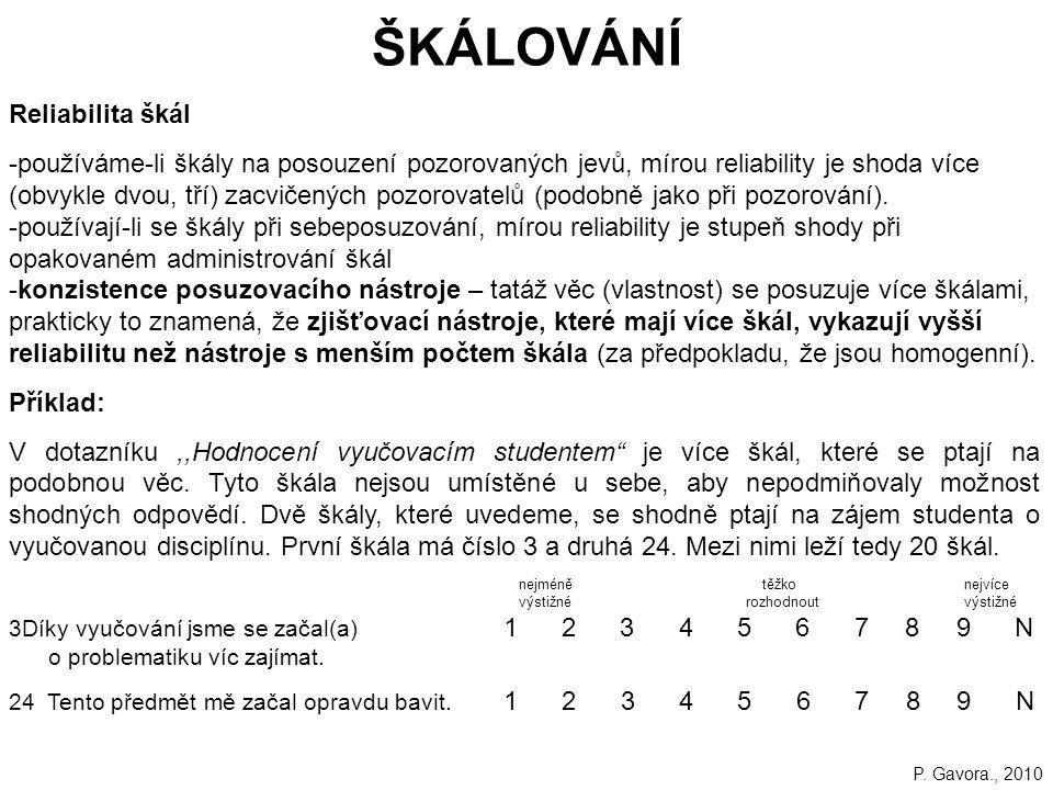 130 ŠKÁLOVÁNÍ Reliabilita škál -používáme-li škály na posouzení pozorovaných jevů, mírou reliability je shoda více (obvykle dvou, tří) zacvičených pozorovatelů (podobně jako při pozorování).