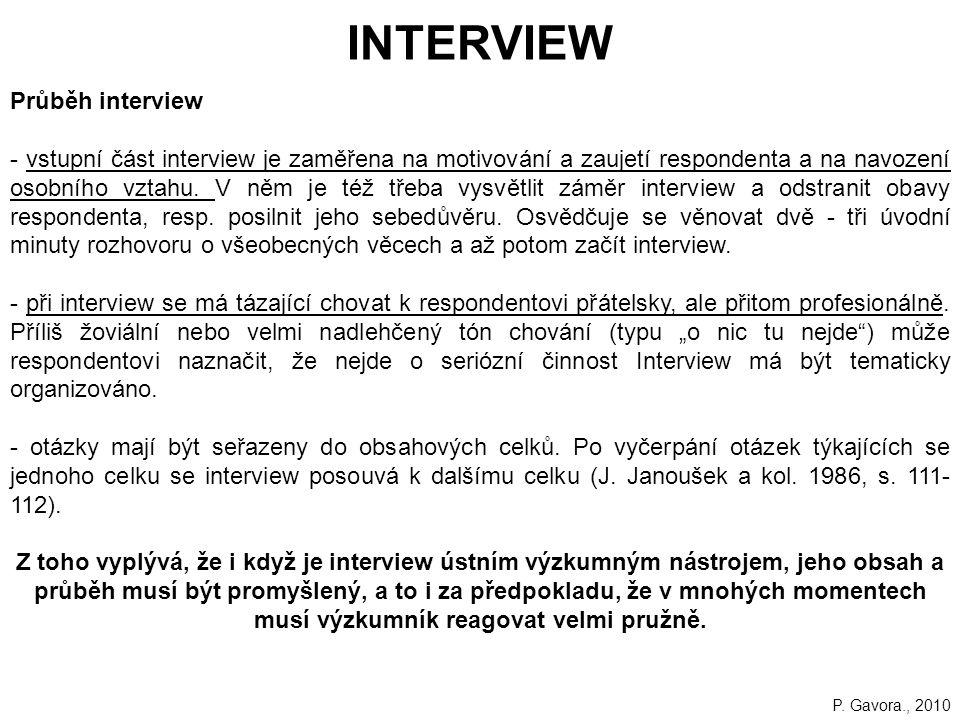 157 INTERVIEW Průběh interview - vstupní část interview je zaměřena na motivování a zaujetí respondenta a na navození osobního vztahu.