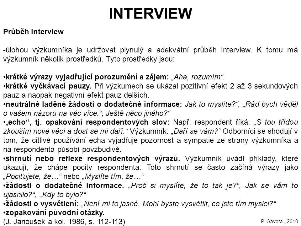 158 INTERVIEW Průběh interview -úlohou výzkumníka je udržovat plynulý a adekvátní průběh interview.