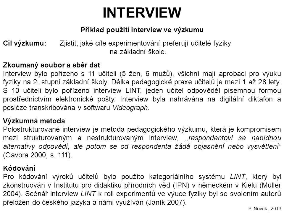 161 INTERVIEW Příklad použití interview ve výzkumu Cíl výzkumu:Zjistit, jaké cíle experimentování preferují učitelé fyziky na základní škole.