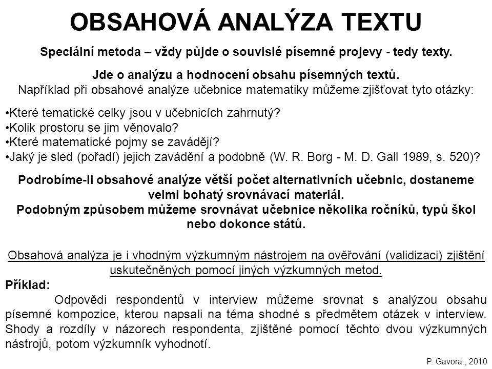 167 OBSAHOVÁ ANALÝZA TEXTU Speciální metoda – vždy půjde o souvislé písemné projevy - tedy texty.