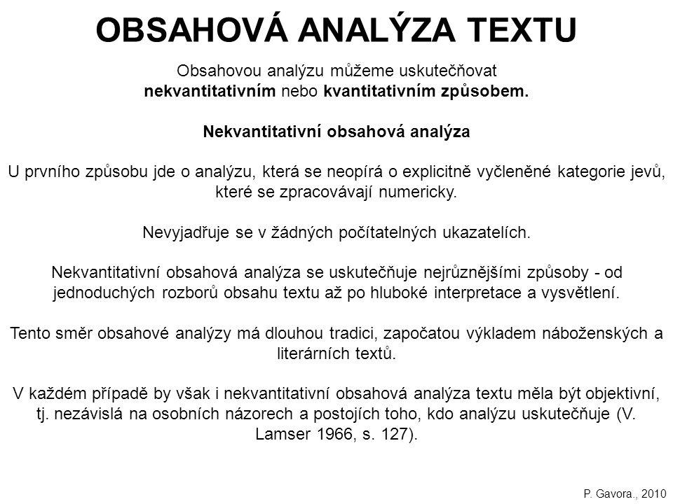 168 OBSAHOVÁ ANALÝZA TEXTU Obsahovou analýzu můžeme uskutečňovat nekvantitativním nebo kvantitativním způsobem.
