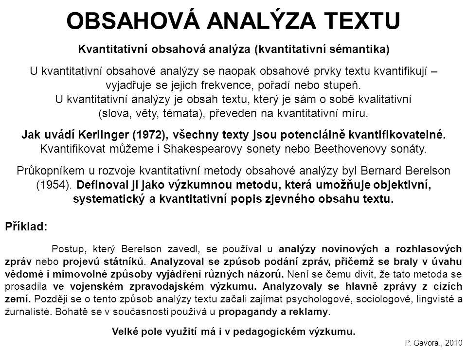 169 Kvantitativní obsahová analýza (kvantitativní sémantika) U kvantitativní obsahové analýzy se naopak obsahové prvky textu kvantifikují – vyjadřuje se jejich frekvence, pořadí nebo stupeň.