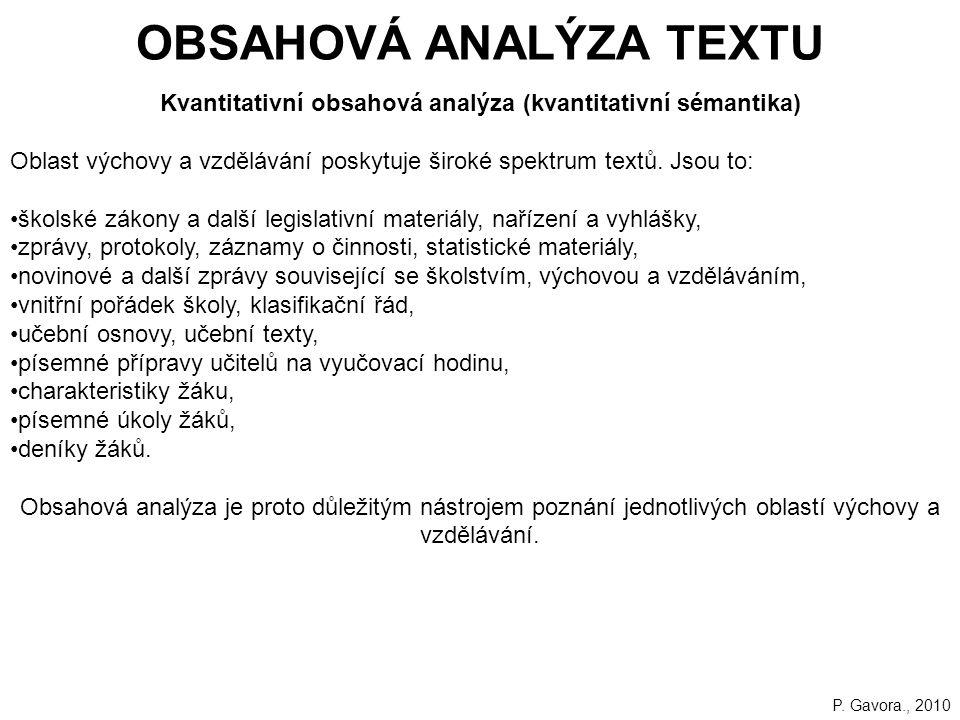 170 Kvantitativní obsahová analýza (kvantitativní sémantika) Oblast výchovy a vzdělávání poskytuje široké spektrum textů.