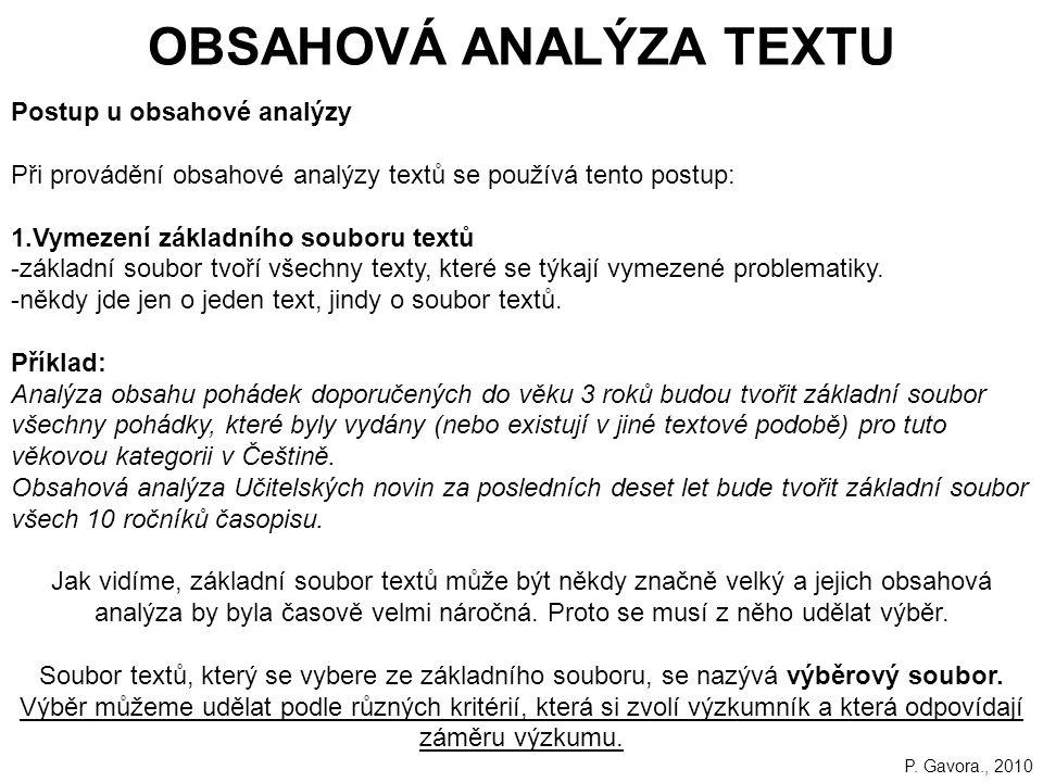 171 OBSAHOVÁ ANALÝZA TEXTU Postup u obsahové analýzy Při provádění obsahové analýzy textů se používá tento postup: 1.Vymezení základního souboru textů -základní soubor tvoří všechny texty, které se týkají vymezené problematiky.