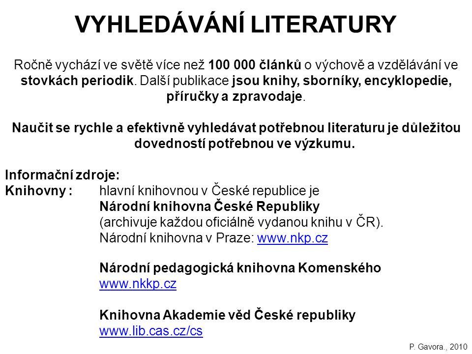 VYHLEDÁVÁNÍ LITERATURY Ročně vychází ve světě více než 100 000 článků o výchově a vzdělávání ve stovkách periodik.