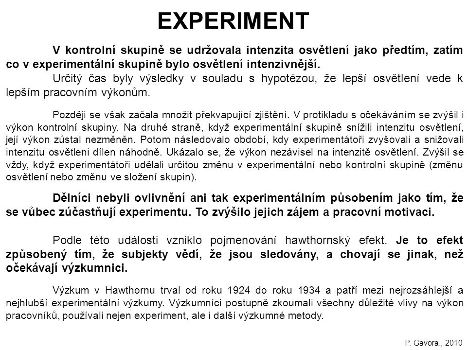 188 EXPERIMENT V kontrolní skupině se udržovala intenzita osvětlení jako předtím, zatím co v experimentální skupině bylo osvětlení intenzivnější.