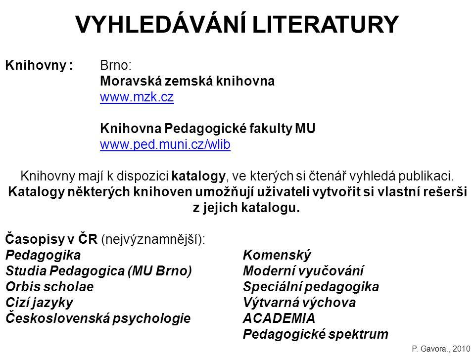 VYHLEDÁVÁNÍ LITERATURY Knihovny : Brno: Moravská zemská knihovna www.mzk.cz Knihovna Pedagogické fakulty MU www.ped.muni.cz/wlib Knihovny mají k dispozici katalogy, ve kterých si čtenář vyhledá publikaci.