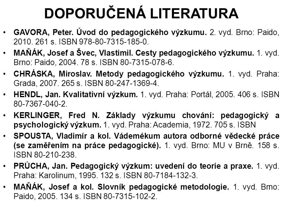 DOPORUČENÁ LITERATURA GAVORA, Peter.Úvod do pedagogického výzkumu.
