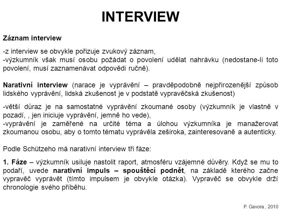 217 INTERVIEW Záznam interview -z interview se obvykle pořizuje zvukový záznam, -výzkumník však musí osobu požádat o povolení udělat nahrávku (nedostane-li toto povolení, musí zaznamenávat odpovědi ručně).