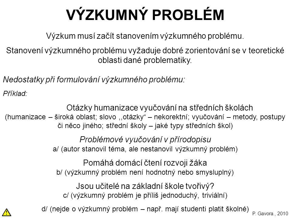 31 VÝZKUMNÝ PROBLÉM Výzkum musí začít stanovením výzkumného problému.
