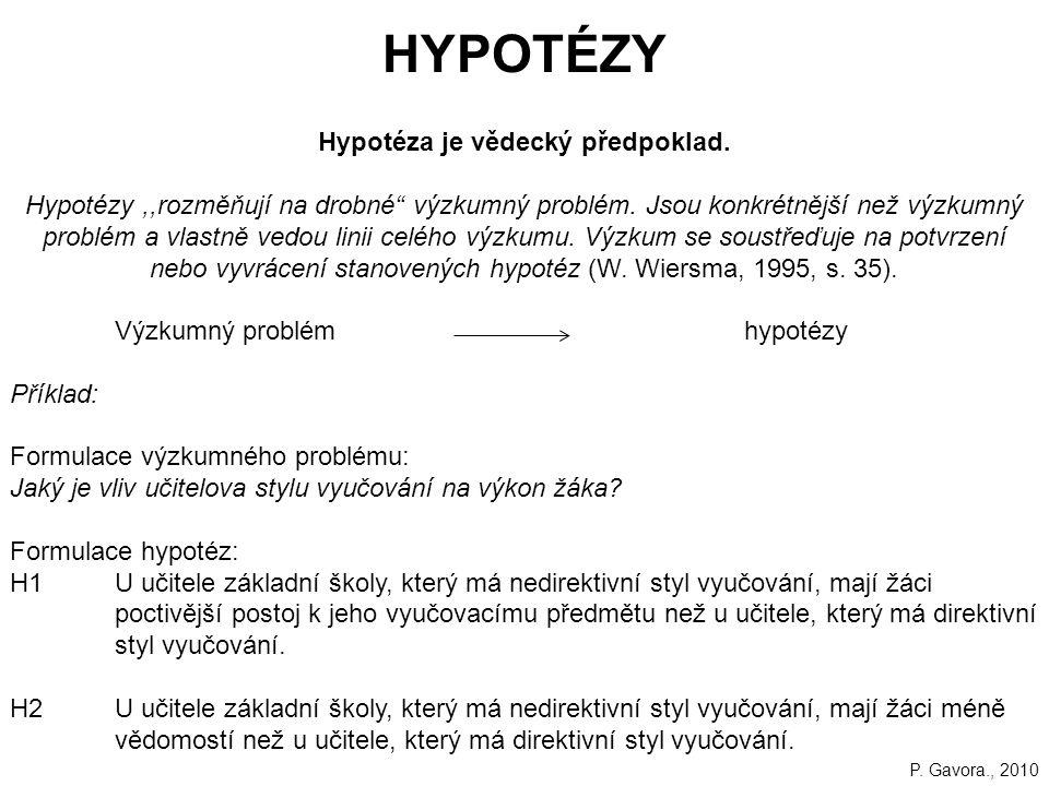 43 HYPOTÉZY Hypotéza je vědecký předpoklad.Hypotézy,,rozměňují na drobné výzkumný problém.