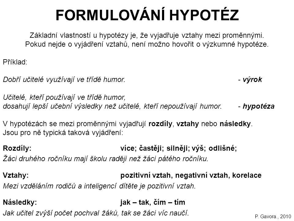 45 FORMULOVÁNÍ HYPOTÉZ Základní vlastností u hypotézy je, že vyjadřuje vztahy mezi proměnnými.