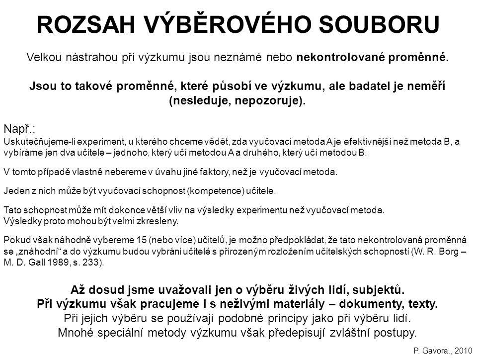 73 ROZSAH VÝBĚROVÉHO SOUBORU Velkou nástrahou při výzkumu jsou neznámé nebo nekontrolované proměnné.