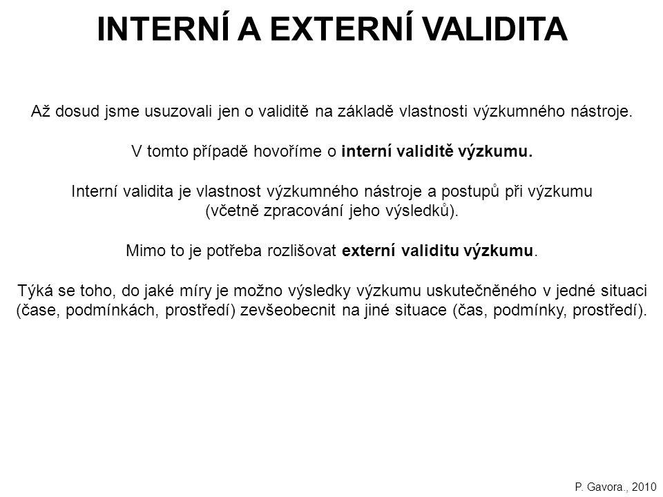82 INTERNÍ A EXTERNÍ VALIDITA Až dosud jsme usuzovali jen o validitě na základě vlastnosti výzkumného nástroje.