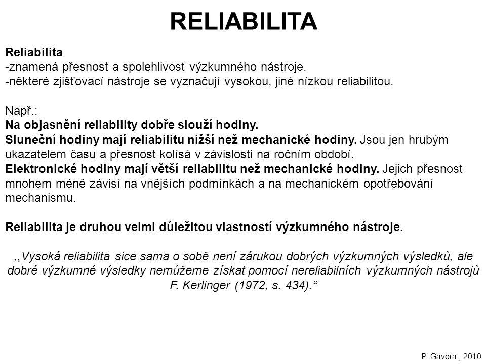 83 RELIABILITA Reliabilita -znamená přesnost a spolehlivost výzkumného nástroje.