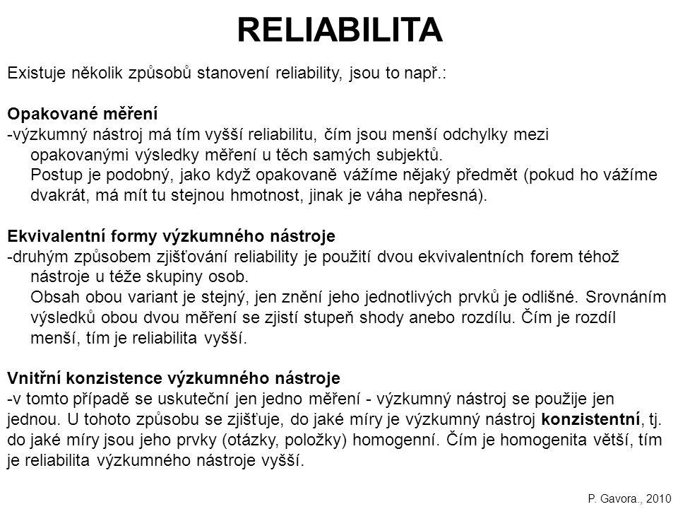 84 RELIABILITA Existuje několik způsobů stanovení reliability, jsou to např.: Opakované měření -výzkumný nástroj má tím vyšší reliabilitu, čím jsou menší odchylky mezi opakovanými výsledky měření u těch samých subjektů.