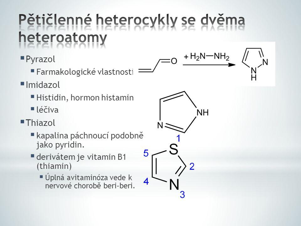  Pyrazol  Farmakologické vlastnosti  Imidazol  Histidin, hormon histamin  léčiva  Thiazol  kapalina páchnoucí podobně jako pyridin.  derivátem