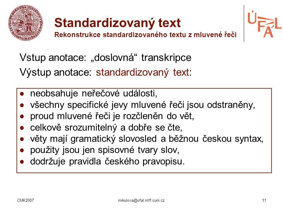 CMK2007mikulova@ufal.mff.cuni.cz11 Standardizovaný text Rekonstrukce standardizovaného textu z mluvené řeči neobsahuje neřečové události, všechny spec
