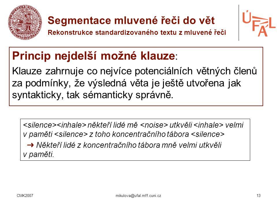CMK2007mikulova@ufal.mff.cuni.cz13 Princip nejdelší možné klauze : Klauze zahrnuje co nejvíce potenciálních větných členů za podmínky, že výsledná vět