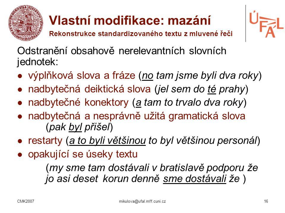 CMK2007mikulova@ufal.mff.cuni.cz16 Odstranění obsahově nerelevantních slovních jednotek: výplňková slova a fráze (no tam jsme byli dva roky) nadbytečn