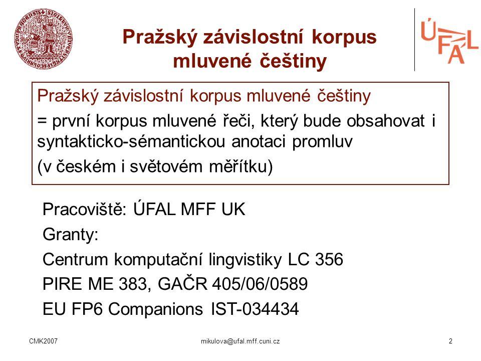 CMK2007mikulova@ufal.mff.cuni.cz2 Pražský závislostní korpus mluvené češtiny = první korpus mluvené řeči, který bude obsahovat i syntakticko-sémantick