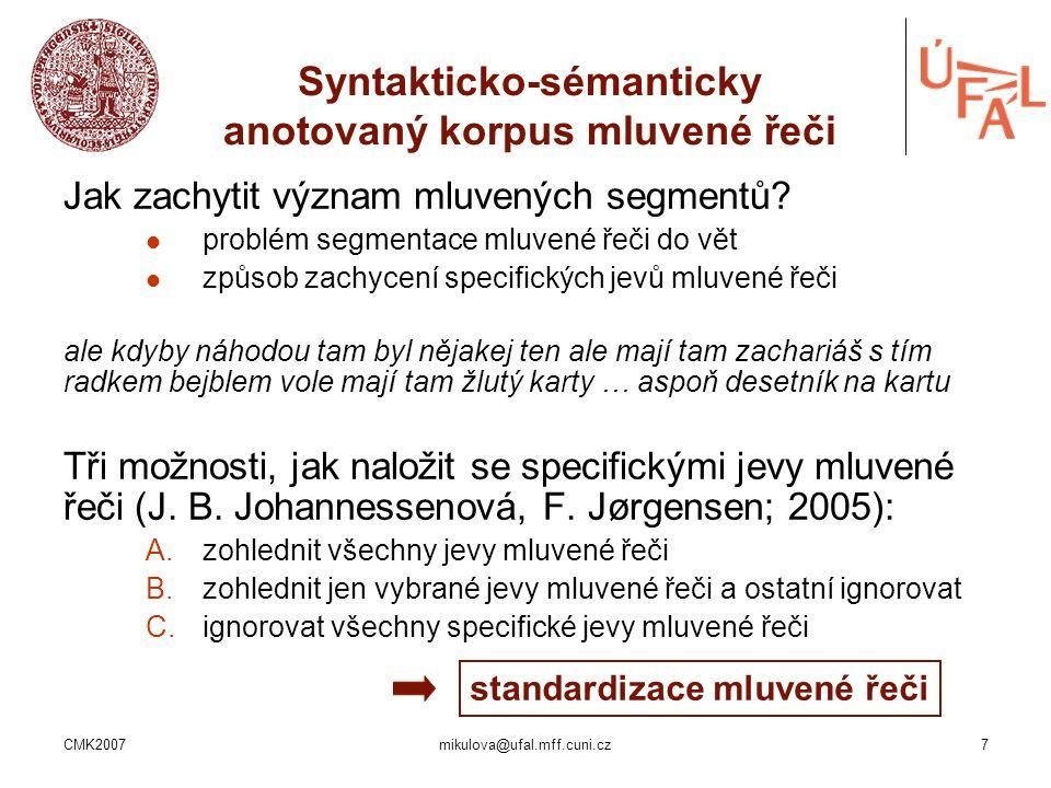 CMK2007mikulova@ufal.mff.cuni.cz7 Syntakticko-sémanticky anotovaný korpus mluvené řeči Jak zachytit význam mluvených segmentů? problém segmentace mluv
