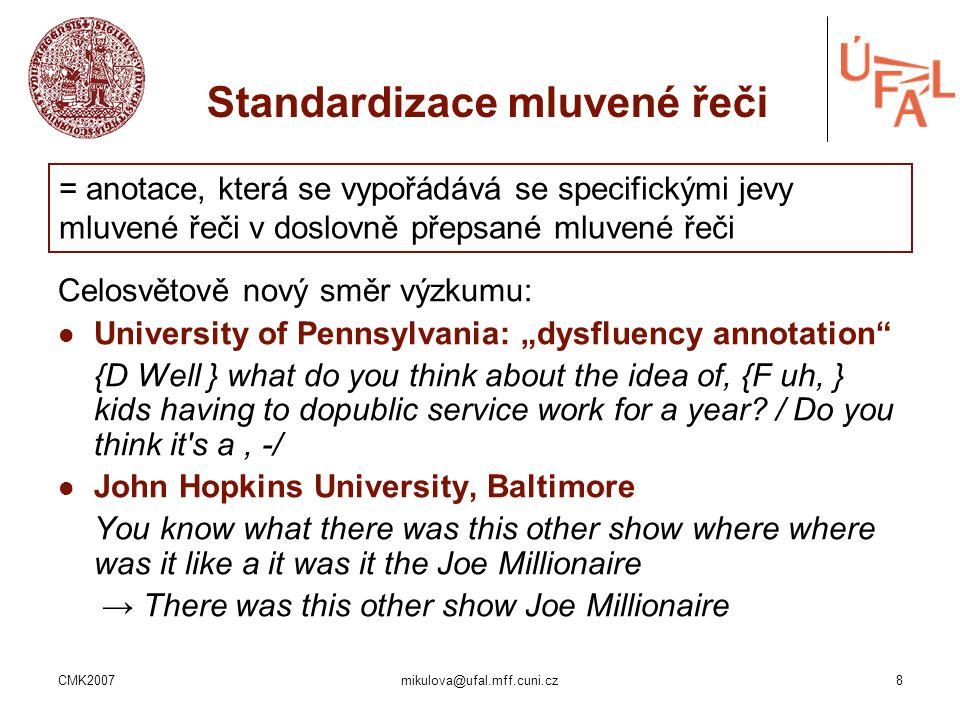 """CMK2007mikulova@ufal.mff.cuni.cz8 Celosvětově nový směr výzkumu: University of Pennsylvania: """"dysfluency annotation"""" {D Well } what do you think about"""