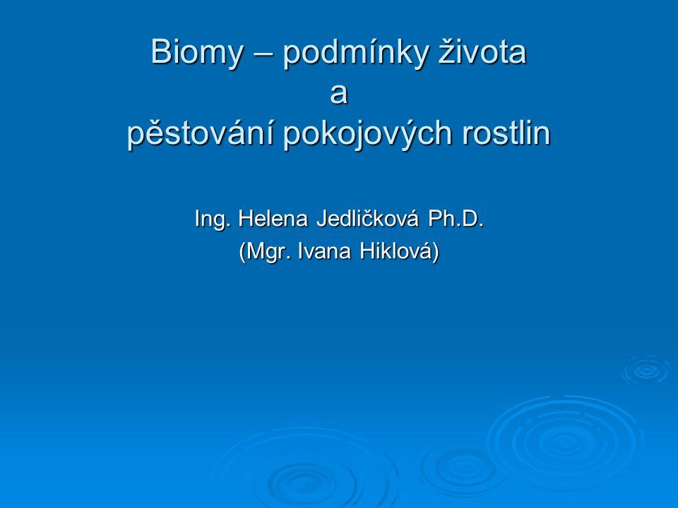 Obsah:  Úvod  Klíčové pojmy  Biomy : 1.základní charakteristika – podmínky pro život: světlo, teplo, voda, vzduch, živiny.