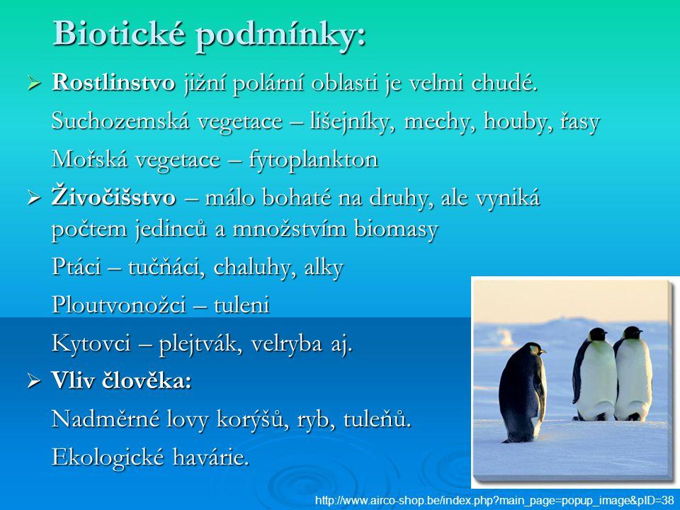 Biotické podmínky:  Rostlinstvo jižní polární oblasti je velmi chudé. Suchozemská vegetace – lišejníky, mechy, houby, řasy Mořská vegetace – fytoplan