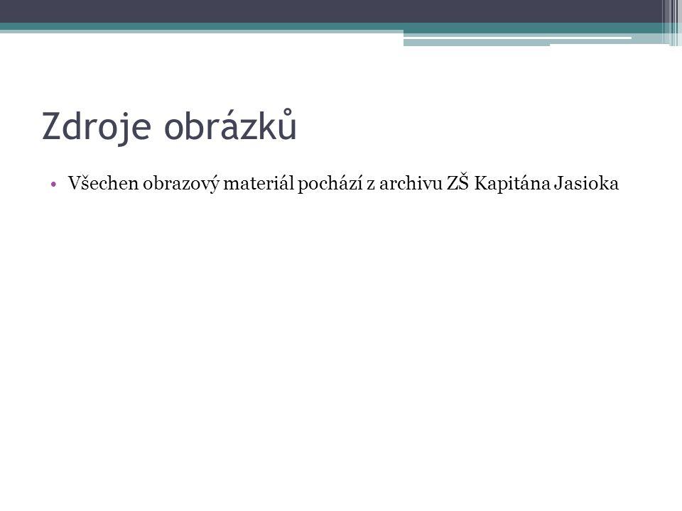 Zdroje obrázků Všechen obrazový materiál pochází z archivu ZŠ Kapitána Jasioka