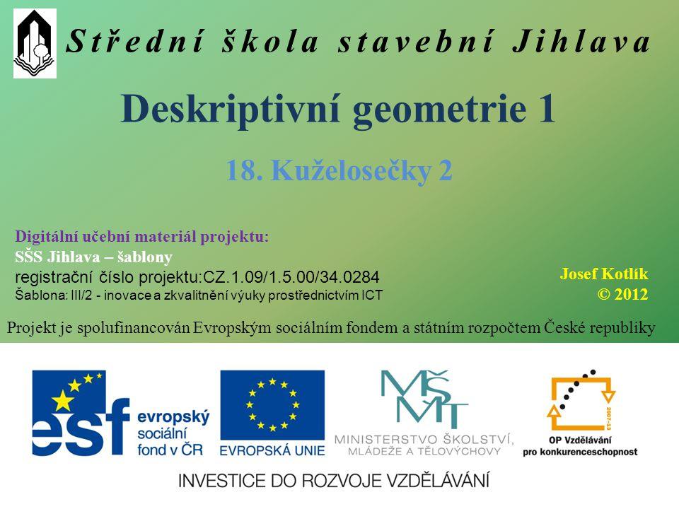 Střední škola stavební Jihlava Deskriptivní geometrie 1 Projekt je spolufinancován Evropským sociálním fondem a státním rozpočtem České republiky 18.