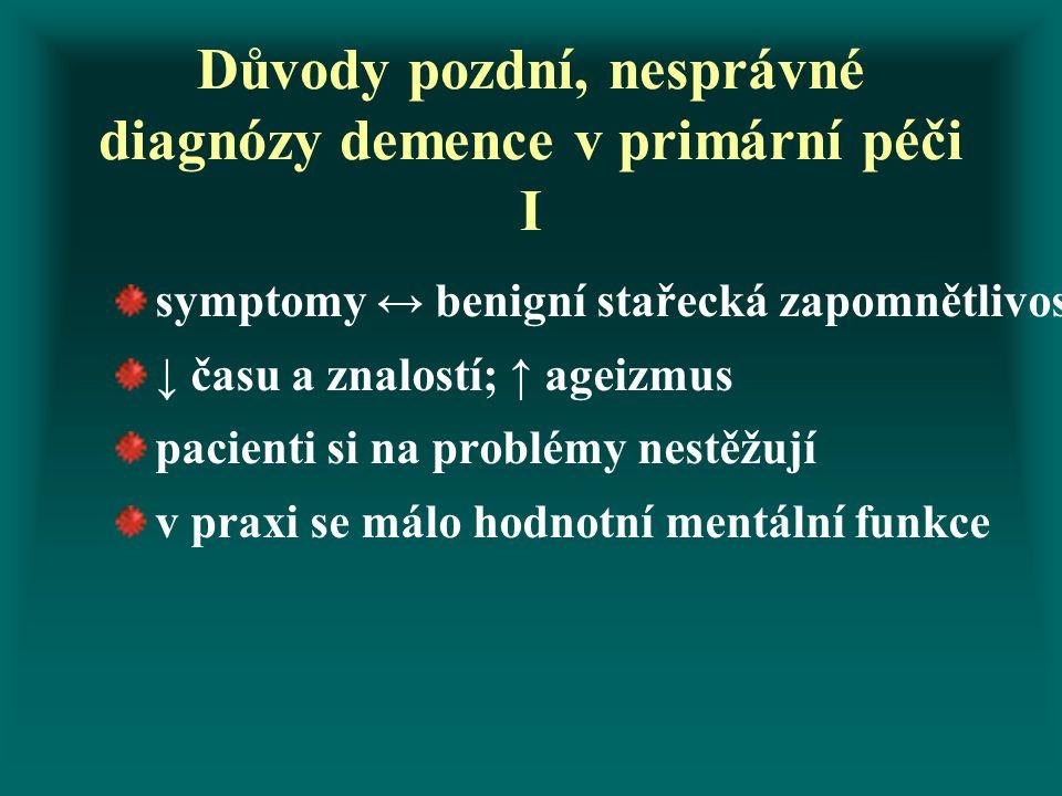 Důvody pozdní, nesprávné diagnózy demence v primární péči I symptomy ↔ benigní stařecká zapomnětlivost ↓ času a znalostí; ↑ ageizmus pacienti si na pr