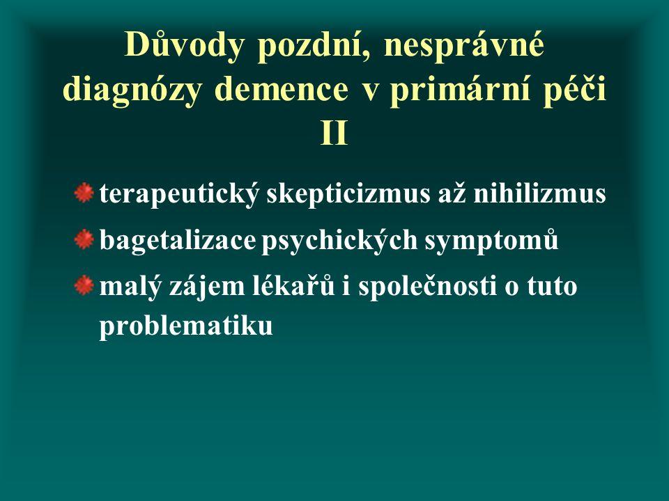 Důvody pozdní, nesprávné diagnózy demence v primární péči II terapeutický skepticizmus až nihilizmus bagetalizace psychických symptomů malý zájem léka
