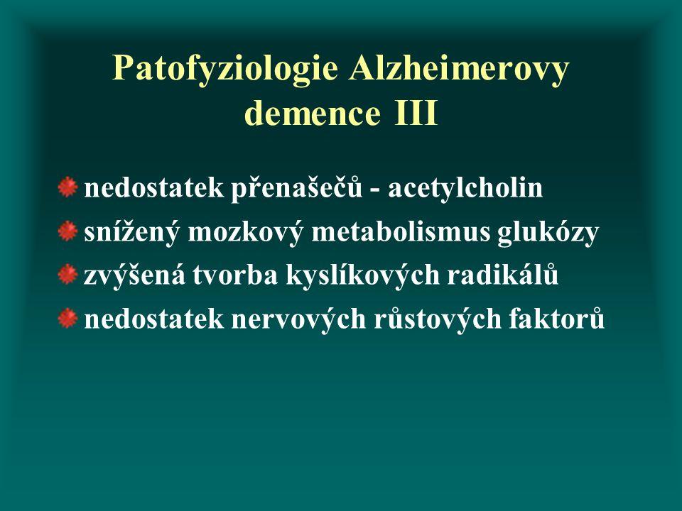 Patofyziologie Alzheimerovy demence III nedostatek přenašečů - acetylcholin snížený mozkový metabolismus glukózy zvýšená tvorba kyslíkových radikálů n