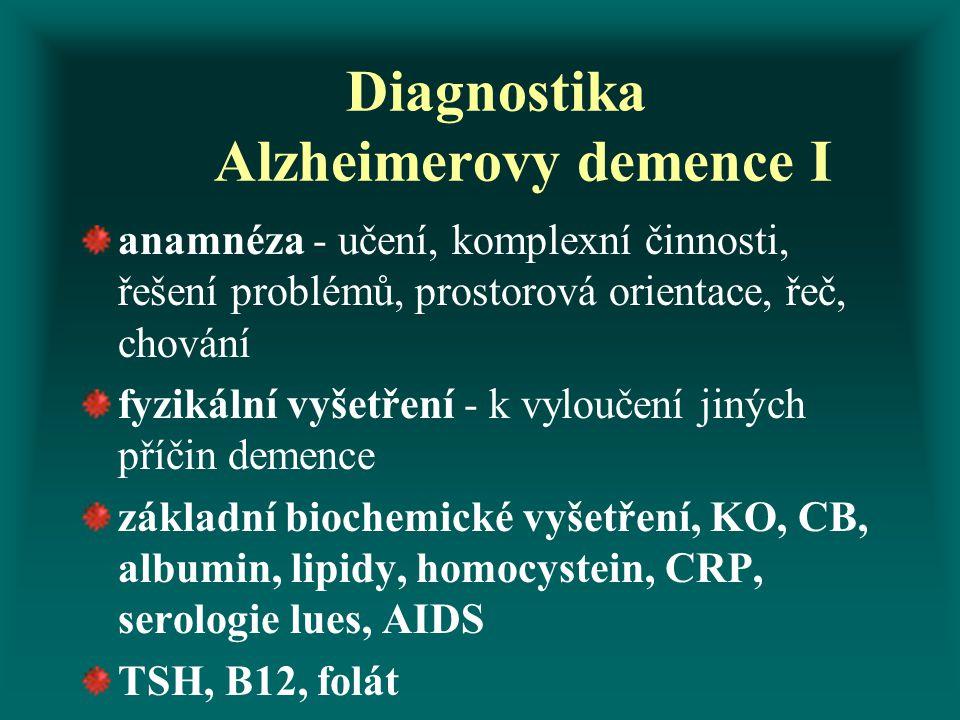 Diagnostika Alzheimerovy demence I anamnéza - učení, komplexní činnosti, řešení problémů, prostorová orientace, řeč, chování fyzikální vyšetření - k v