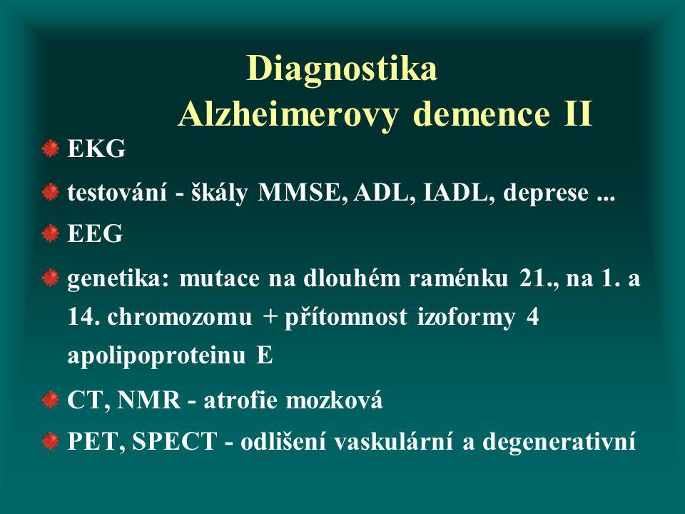 Diagnostika Alzheimerovy demence II EKG testování - škály MMSE, ADL, IADL, deprese... EEG genetika: mutace na dlouhém raménku 21., na 1. a 14. chromoz