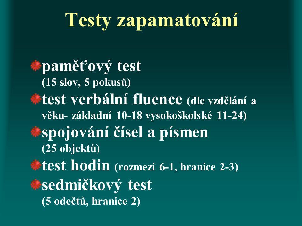 Testy zapamatování paměťový test (15 slov, 5 pokusů) test verbální fluence (dle vzdělání a věku- základní 10-18 vysokoškolské 11-24) spojování čísel a