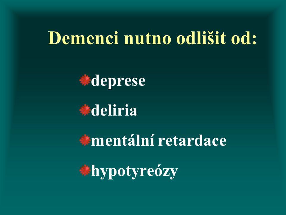 Demenci nutno odlišit od: deprese deliria mentální retardace hypotyreózy