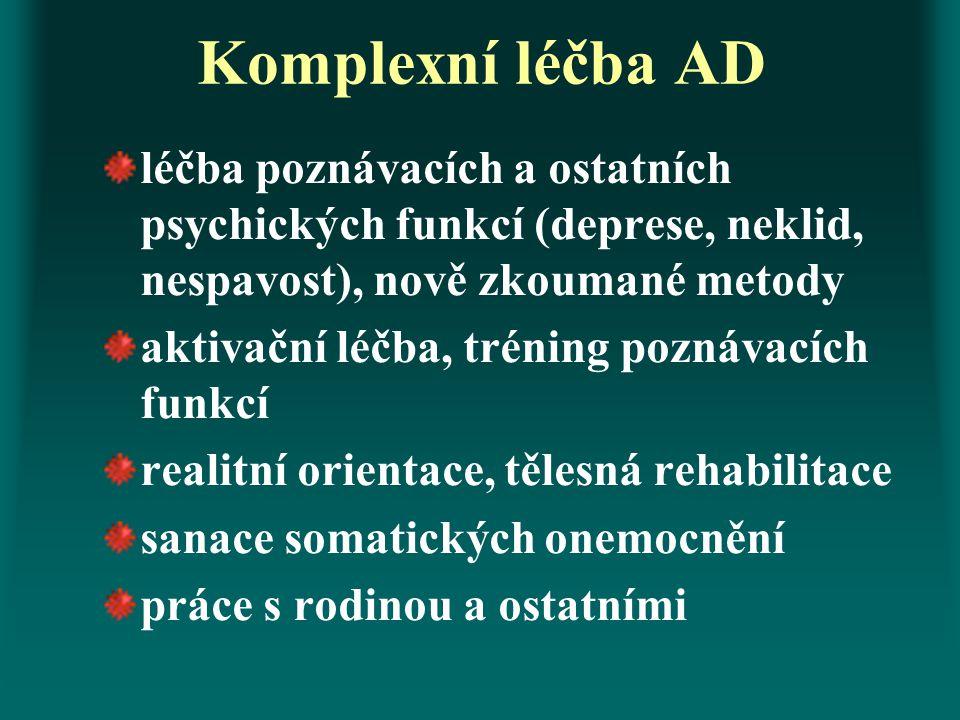 Komplexní léčba AD léčba poznávacích a ostatních psychických funkcí (deprese, neklid, nespavost), nově zkoumané metody aktivační léčba, tréning poznáv