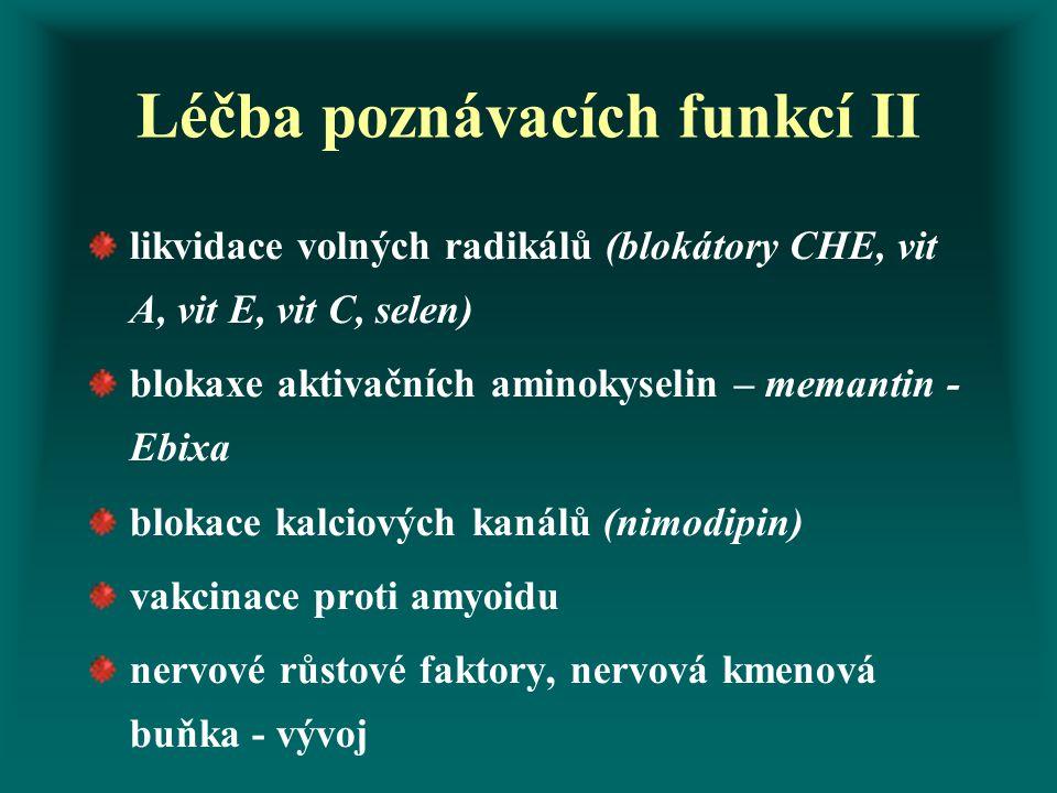 Léčba poznávacích funkcí II likvidace volných radikálů (blokátory CHE, vit A, vit E, vit C, selen) blokaxe aktivačních aminokyselin – memantin - Ebixa