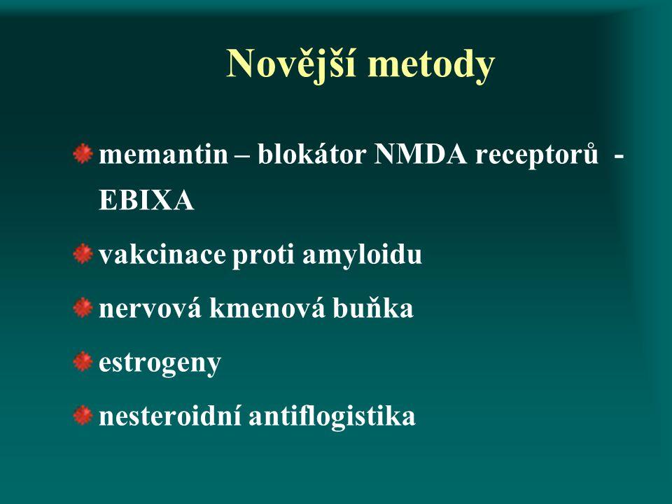 Novější metody memantin – blokátor NMDA receptorů - EBIXA vakcinace proti amyloidu nervová kmenová buňka estrogeny nesteroidní antiflogistika