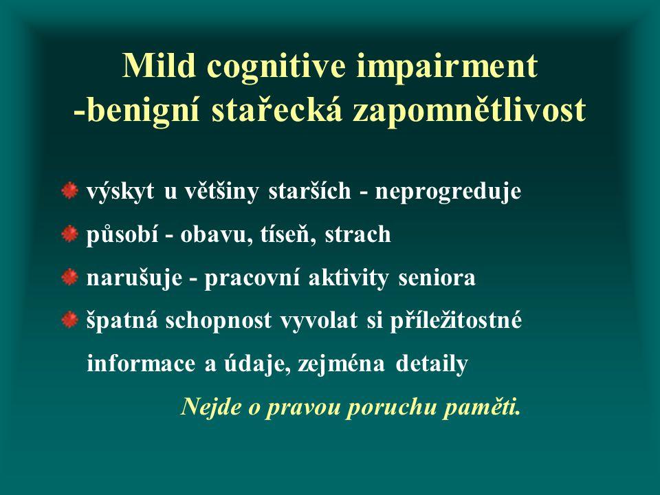 Mild cognitive impairment -benigní stařecká zapomnětlivost výskyt u většiny starších - neprogreduje působí - obavu, tíseň, strach narušuje - pracovní