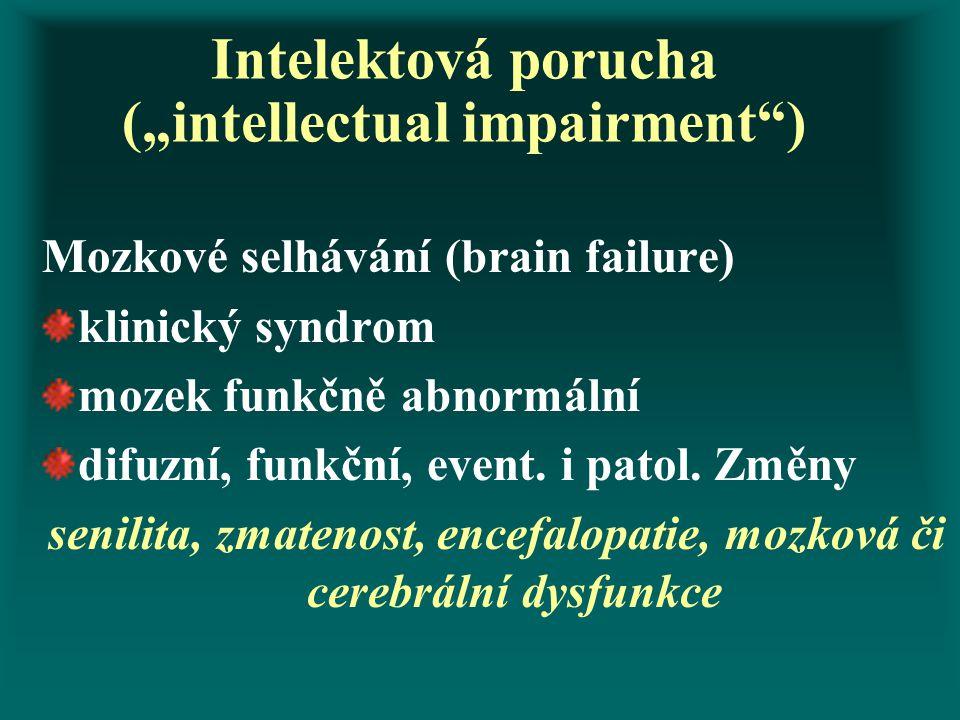 """Intelektová porucha (""""intellectual impairment"""") Mozkové selhávání (brain failure) klinický syndrom mozek funkčně abnormální difuzní, funkční, event. i"""