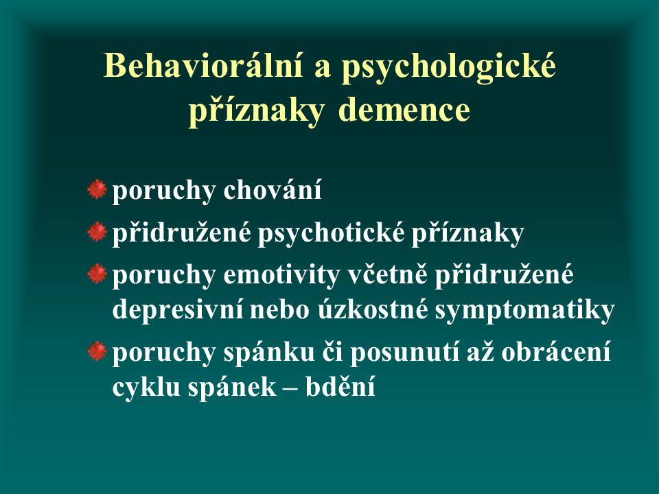 Behaviorální a psychologické příznaky demence poruchy chování přidružené psychotické příznaky poruchy emotivity včetně přidružené depresivní nebo úzko